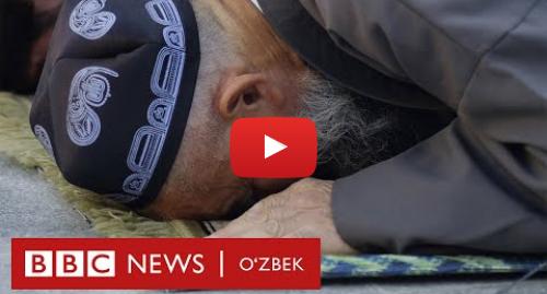 Youtube муаллиф BBC Uzbek: Коронавирус масжидда юқиши мумкинми, жамоат намозлари хавфлими? - O'zbekiston, Xitoy, koronavirus