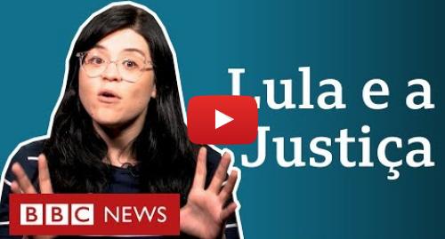 YouTube post de BBC News Brasil: Com Lula fora da prisão, o que acontece com os processos contra ele?