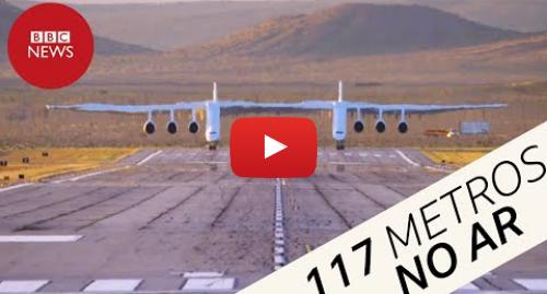 YouTube post de BBC News Brasil: Maior avião do mundo decola na Califórnia