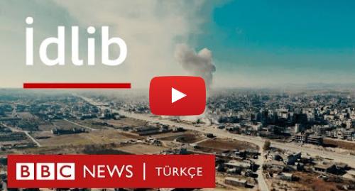 BBC News Türkçe tarafından yapılan Youtube paylaşımı: İdlib  Suriye'de savaşın sonu mu, yoksa yeni bir savaşın başlangıcı mı?