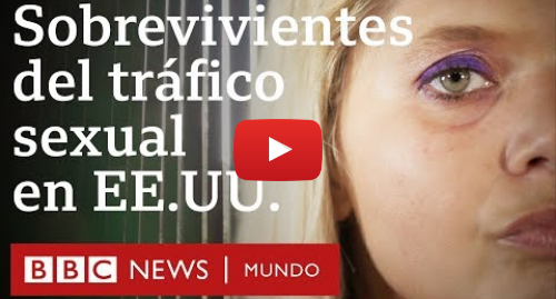 Publicación de Youtube por BBC News Mundo: Cómo sobreviví al tráfico sexual en Estados Unidos | BBC Mundo