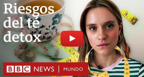 """Publicación de Youtube por BBC News Mundo: Por qué quiero que prohíban los tés """"detox"""" en Instagram"""