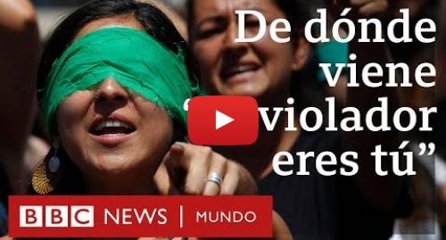 Publicación de Youtube por BBC News Mundo: Un violador en tu camino, de Las Tesis  cómo se convirtió en un himno feminista mundial