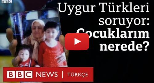 BBC News Türkçe tarafından yapılan Youtube paylaşımı: Uygur Türkleri Soruyor  Çocuklarım nerede?