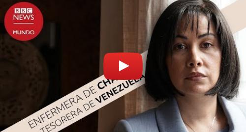 Publicación de Youtube por BBC News Mundo: La exfermera de Chávez que quiere evitar su extradición a Venezuela