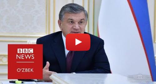 "Youtube муаллиф BBC Uzbek: Эксклюзив  ""Ўзбекистон тўғри йўлдан кетмоқда..."""