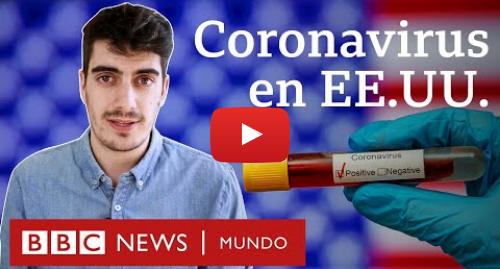 Publicación de Youtube por BBC News Mundo: Coronavirus en EE.UU.  4 claves que explican el impacto en el país con más muertos por covid-19