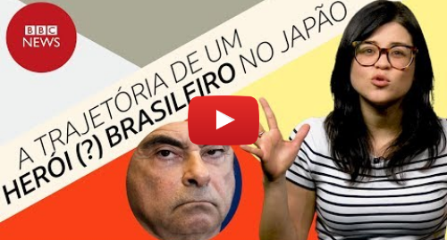 YouTube post de BBC News Brasil: Carlos Ghosn  como executivo brasileiro alcançou o topo e caiu com delação premiada