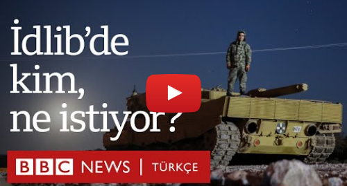 BBC News Türkçe tarafından yapılan Youtube paylaşımı: İdlib  Türkiye, Suriye ve Rusya'nın hedefleri ne?