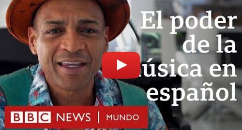 Publicación de Youtube por BBC News Mundo: ¿Por qué la música en español es tan popular en Estados Unidos? | BBC Mundo