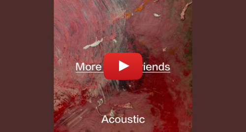 Youtube post by LUSAINT - Topic: More Than Friends (Acoustic)
