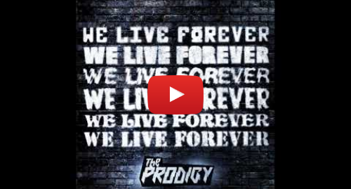 Youtube пост, автор: The Prodigy: The Prodigy - We Live Forever (Official Audio)