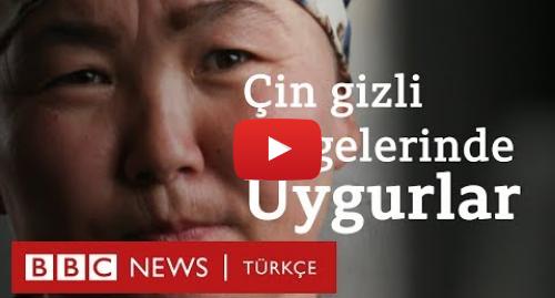 BBC News Türkçe tarafından yapılan Youtube paylaşımı: Çin'in Uygur Türklerine yönelik 'beyin yıkama' kampları