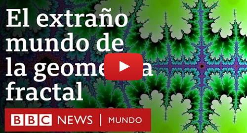 Publicación de Youtube por BBC News Mundo: Qué son los fractales y cómo pueden ayudarnos a entender el universo | BBC Mundo