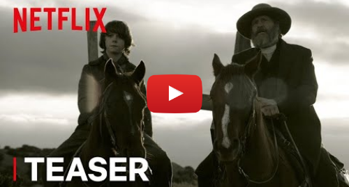 Youtube post by Netflix: Godless | Teaser  Welcome to No Man's Land [HD] | Netflix
