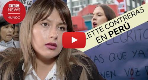 Publicación de Youtube por BBC News Mundo: Arlette Contreras  la agresión que generó uno de los mayores movimientos de protesta en Perú