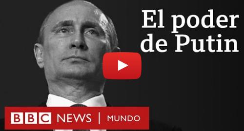 Publicación de Youtube por BBC News Mundo: Cómo ha logrado Putin mantenerse en el poder en Rusia por más de 20 años   BBC Mundo