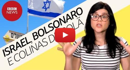YouTube post de BBC News Brasil: Bolsonaro vai a Israel em meio a polêmica sobre Colinas de Golã