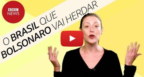 YouTube post de BBC News Brasil: Governo Bolsonaro  o Brasil que o presidente vai herdar