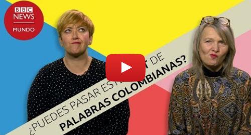 Publicación de Youtube por BBC News Mundo: Palabras que sólo entienden en Colombia (y algunas en Venezuela y Ecuador)