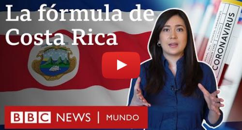 Publicación de Youtube por BBC News Mundo: Coronavirus  en qué se basa la exitosa estrategia de Costa Rica | BBC Mundo