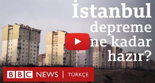 BBC News Türkçe tarafından yapılan Youtube paylaşımı: İstanbul depreme ne kadar hazır?