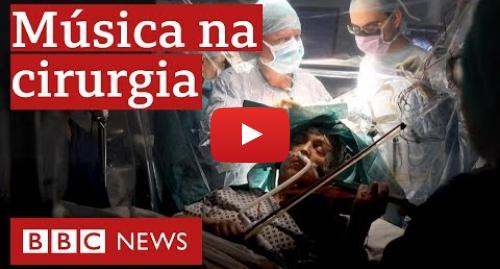 YouTube post de BBC News Brasil: Paciente toca violino enquanto passa por cirurgia cerebral