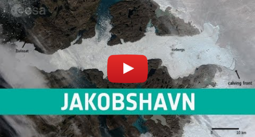 Youtube post by European Space Agency, ESA: Jakobshavn in motion