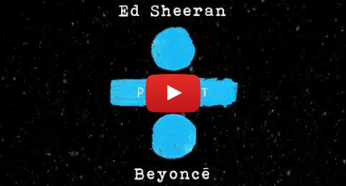 Youtube post by Ed Sheeran: Ed Sheeran - Perfect Duet (with Beyoncé) [Official Audio]