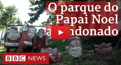 YouTube post de BBC News Brasil: A história por trás do parque do Papai Noel abandonado que atrai curiosos no Rio
