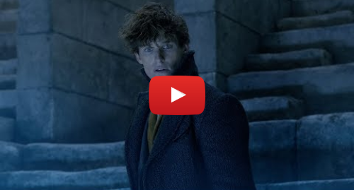 Youtube post by Warner Bros. Pictures: Fantastic Beasts  The Crimes of Grindelwald - Final Trailer