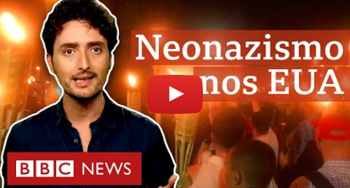 YouTube post de BBC News Brasil: Charlottesville  O que vi no maior protesto movido pelo ódio em décadas nos EUA