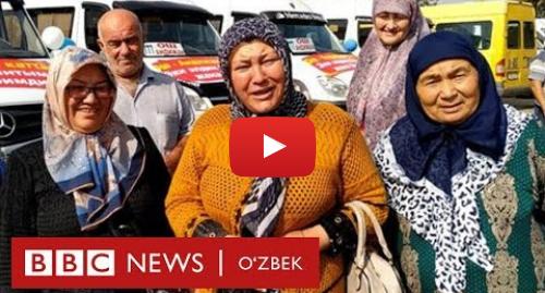 Youtube муаллиф BBC Uzbek: 30 йилда илк бор Ўзбекистон келаётган аёл ҳайрати