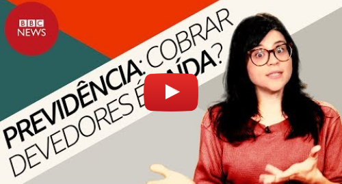 YouTube post de BBC News Brasil: Previdência  cobrar devedores e acabar com isenções resolveria o déficit?