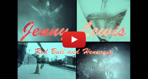 Youtube post by Jenny Lewis: Jenny Lewis - Red Bull & Hennessy (Lyric Video)