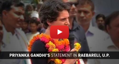 Youtube post by Indian National Congress: Priyanka Gandhi Vadra's Speech in Raebareli, Uttar Pradesh on April 22, 2014