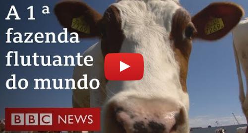 YouTube post de BBC News Brasil: A 1ª fazenda flutuante do mundo, em operação na Holanda