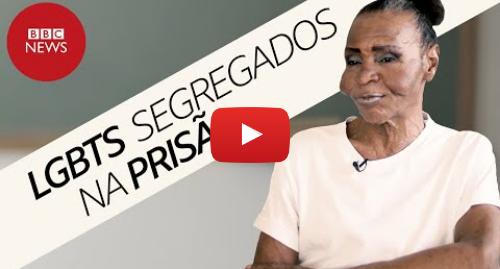 YouTube post de BBC News Brasil: A vida de LGBTs em uma prisão de São Paulo