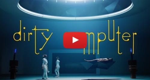 Youtube post by Janelle Monáe: Janelle Monáe - Dirty Computer [Trailer]