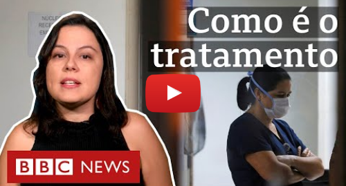 YouTube post de BBC News Brasil: Coronavírus  qual é o tratamento, de sintomas leves a casos graves