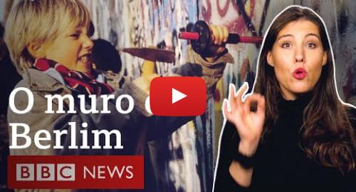 YouTube post de BBC News Brasil: Por que o muro de Berlim foi construído e por que caiu? A análise 30 anos depois