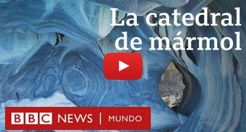 Publicación de Youtube por BBC News Mundo: Chile  la impresionante Catedral de mármol de la Patagonia
