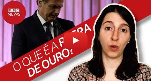 """YouTube post de BBC News Brasil: A """"regra de ouro"""" que pode congelar recursos e trazer riscos a Bolsonaro"""