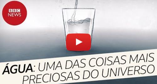 YouTube post de BBC News Brasil: Por que a água é uma das coisas mais preciosas do Universo