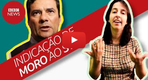 YouTube post de BBC News Brasil: Moro no STF  o que significa a indicação antecipada?