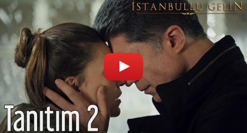 پست یوتیوب از İstanbullu Gelin: İstanbullu Gelin 2. Tanıtım