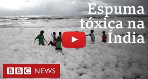 YouTube post de BBC News Brasil: Crianças brincam em espuma tóxica em praia na Índia