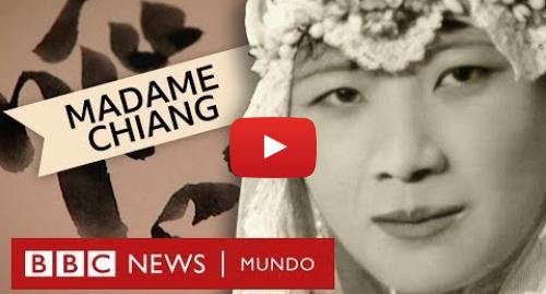 Publicación de Youtube por BBC News Mundo: BBC Extra | Madame Ching Kai Shek la poderosa mujer china que acaparó la atención mundial