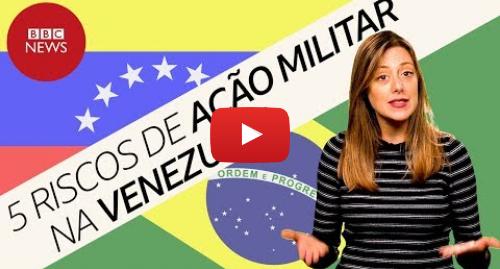 YouTube post de BBC News Brasil: Ação militar na Venezuela? O que explica a cautela do governo Bolsonaro