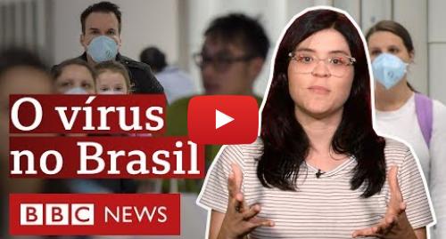 YouTube post de BBC News Brasil: Coronavírus  o que acontece agora que a doença chegou ao Brasil?